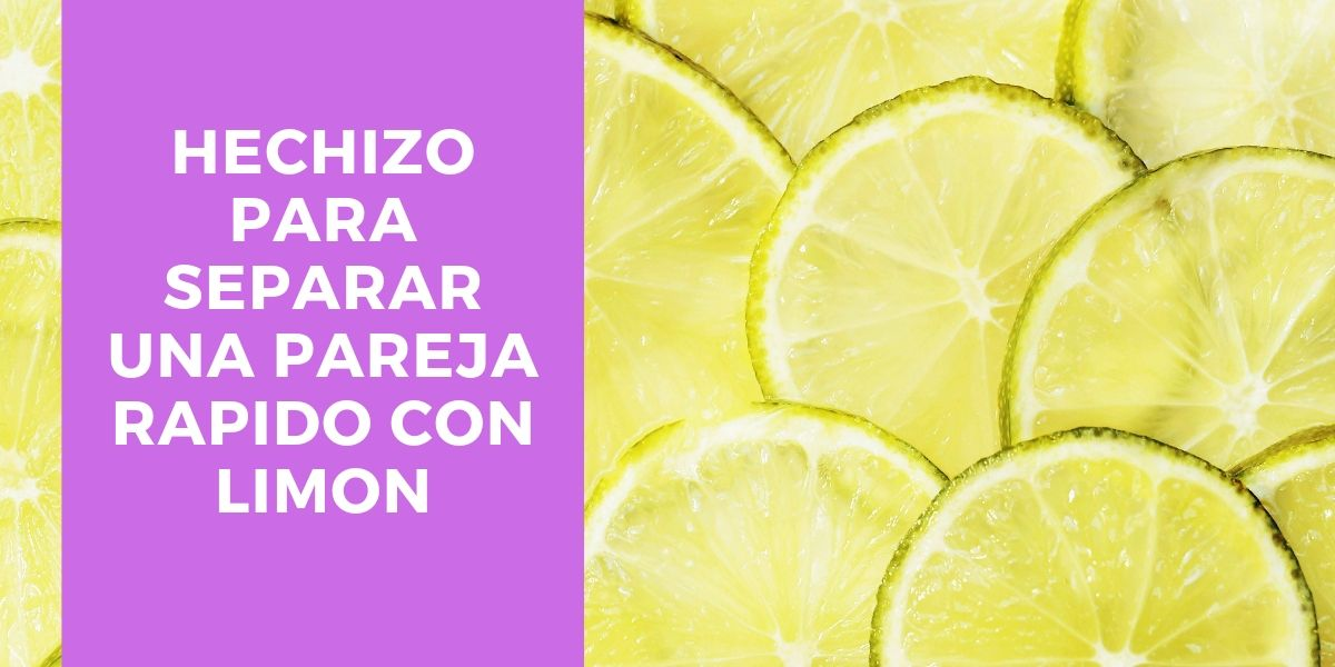 hechizo para separar una pareja rapido con limon