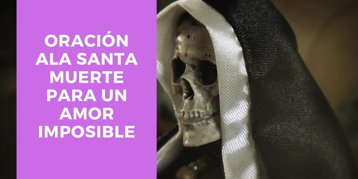 oracion ala santa muerte para el amor imposible